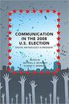 Communication in the 2008 U.S. Election: Digital Natives Elect a President by Mitchell S. McKinney, Mary C. Banwart, Karla M. Hunter, J. Lewis, J. E. Overton, and T. Brandenburger