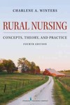 Rural Nursing: Concepts, Theory, and Practice, Fourth Edition by Charlene A. Winters, Lori Hendrickx, Heidi A. Mennenga, and Laurie J. Johansen
