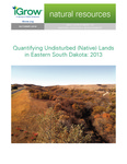 Quantifying Undisturbed (Native) Lands in Eastern South Dakota: 2013 by Pete Bauman, Benjamin Carlson, and Tanner Butler