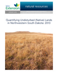 Quantifying Undisturbed (Native) Lands in Northwestern South Dakota: 2013 by Pete Bauman, Benjamin Carlson, Tanner Butler, and Brad Richardson