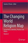 The Changing World Religion Map: Sacred Places, Identities, Practices and Politics by Stanley D. Brunn and Robert H. Watrel
