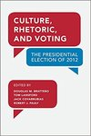 Culture, Rhetoric, and Voting: The Presidential Election of 2012 by Lisa Hager, Douglas M. Brattebo, Tom Lansford, and Jack Covarrubias