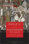 Philip II and Alexander the Great: Father and Son, Lives and Afterlives by Elizabeth Carney, Daniel Ogden, Graham Wrightson, W. Heckel, and C. Willekes