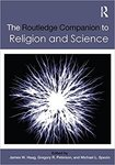 The Routledge Companion to Religion and Science by James W. Haag, Gregory R. Peterson, and Michael L. Spezio