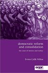 Democratic Reform and Consolidation: The Cases of Mexico and Turkey by Evren Celik Wiltse