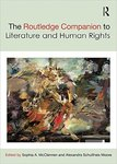The Routledge Companion to Literature and Human Rights by Sophia A. McClennen, Alexandra Schultheis Moore, and Luz Angélica Kirschner