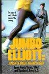 Jumbo Elliott: Maker of Milers, Maker of Men