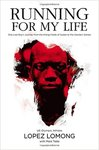 Running for My Life: One Lost Boy's Journey from the Killing Fields of Sudan to the Olympic Games by Lopez Lomong