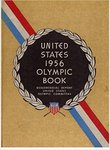 United States 1956 Olympic Book: Quadrennial Report of the United States Olympic Committee: Games of the XVIth Olympiad, Melbourne, Australia, November 22 to December 8, 1956 : VIIth Olympic Winter Games, Cortina, Italy, January 26 to February 5, 1956: The Equestrian Games of the XVIth Olympiad, Stockholm, Sweden, June 1 to June 17, 1956: 2nd Pan American Games, Mexico City, Mexico, March 12 to March 26, 1955