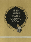 Quadrennial Report of the United States Olympic Committee : Games of the XVII Olympiad, Rome, Italy, August 25 to September 11, 1960 : VIII Olympic Winter Games, Squaw Valley, California, February 18 to 28, 1960 : III Pan American Games, Chicago, Illinois, August 27 to September 7, 1959