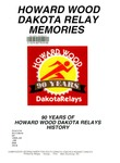 Howard Wood Dakota Relay Memories: 90 Years of Howard Wood Dakota Relays History by George Kiner