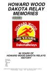 Howard Wood Dakota Relay Memories: 90 Years of Howard Wood Dakota Relays History