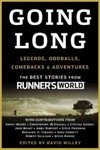 Going Long: Legends, Oddballs, Comebacks & Adventures: The Best Stories from Runner's world by David Willey