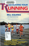 Improving Your Running: 52 Weekly Sessions: From Jogging to Fun Runs to 3-Mile to 6-Mile to Marathon Runs!