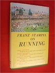 Franz Stampel on Running: Sprint, Middle Distance and Distance Events by Franz Stampel