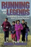 Running with the legends : [training and racing insights from 21 great runners]