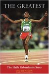 The Greatest: The Haile Gebrselassie Story by Jim Denison