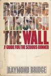 Running Through the Wall: A Guide for the Serious Runner