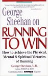 George Sheehan on Running to Win: How to Achieve the Physical, Mental, and Spiritual Victories of Running