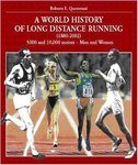 A World History of Long Distance Running, 1880-2002: Track Events - Men and Women by Roberto Quercetani