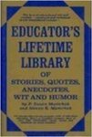 Educator's Lifetime Library of Stories, Quotes, Anecdotes, Wit, and Humor