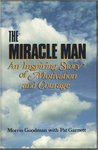 The Miracle Man: An Inspiring True Story of Motivation and Courage by Morris Goodman