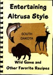 Entertaining Altrusa Style: WIld Game and Other Favorite Recipes