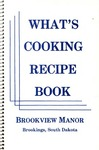 What's cooking recipe book : Brookview Manor, Brookings, South Dakota