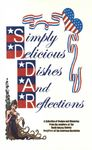Simply Delicious Dishes And Reflections : A Collection of Recipes and Memories from the Members of the South Dakota Society of Daughters of the American Revolution